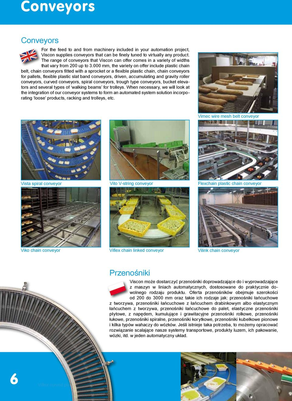 000 mm, the variety on offer include plastic chain belt, chain conveyors fitted with a sprocket or a flexible plastic chain, chain conveyors for pallets, flexible plastic slat band conveyors, driven,
