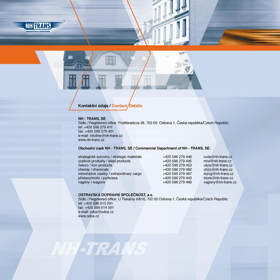 cz ocelové produkty / steel products +420 596 279 445 mivi@nh-trans.cz železo / iron products +420 596 279 453 ukos@nh-trans.cz chemie / chemicals +420 596 279 462 chzo@nh-trans.