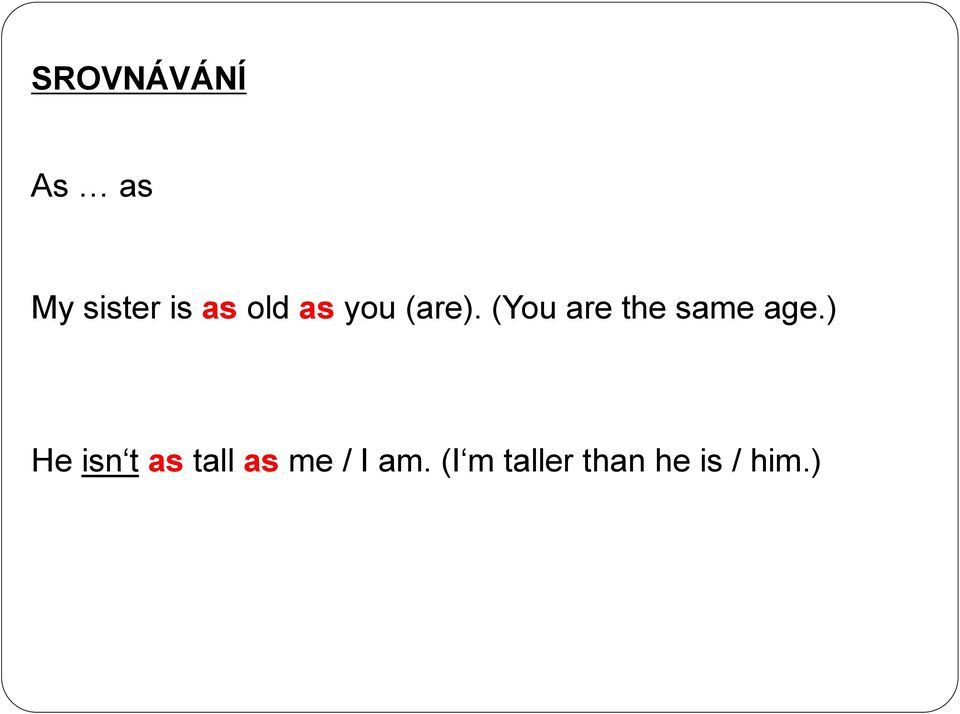 (You are the same age.