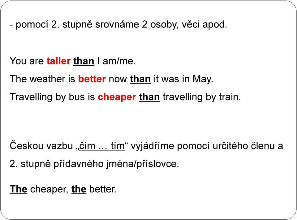 Travelling by bus is cheaper than travelling by train.