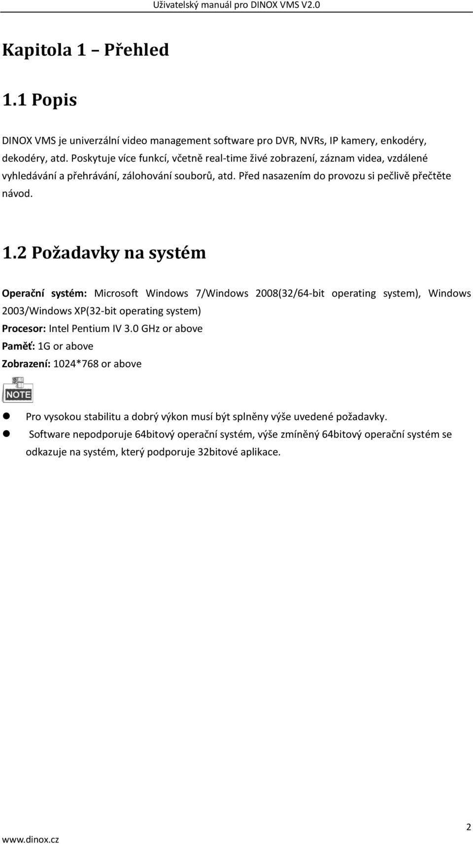 2 Požadavky na systém Operační systém: Microsoft Windows 7/Windows 2008(32/64-bit operating system), Windows 2003/Windows XP(32-bit operating system) Procesor: Intel Pentium IV 3.
