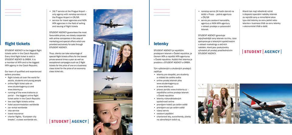 Our team of qualified and experienced sellers provides: flight tickets all over the world for adults, students and young people online flight ticket sale on www.studentagency.cz and www.letenky.