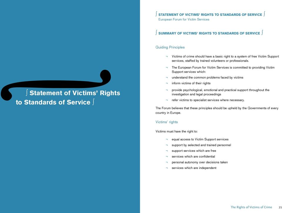 Statement of Victims Rights to Standards of Service The European Forum for Victim Services is committed to providing Victim Support services which: understand the common problems faced by victims