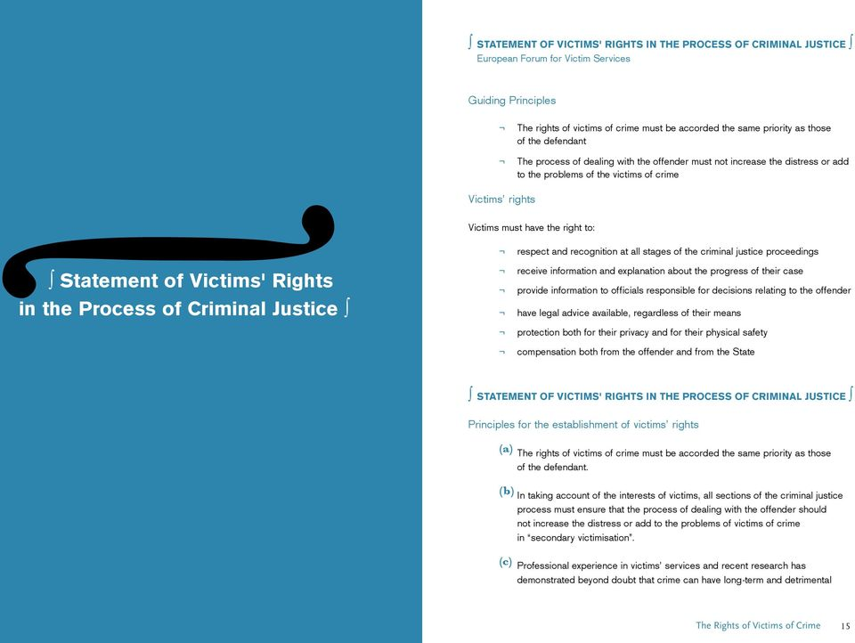 Justice Victims must have the right to: respect and recognition at all stages of the criminal justice proceedings receive information and explanation about the progress of their case provide