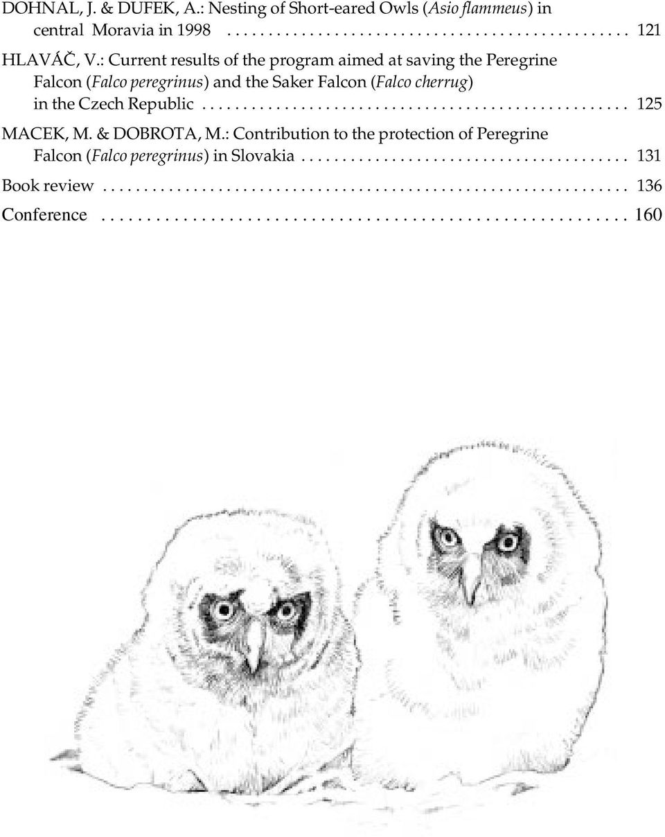 & DOBROTA, M.: Contribution to the protection of Peregrine Falcon (Falco peregrinus) in Slovakia........................................ 131 Book review.