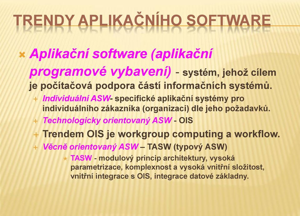 Technologicky orientovaný ASW - OIS Trendem OIS je workgroup computing a workflow.