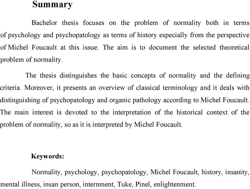 Moreover, it presents an overview of classical terminology and it deals with distinguishing of psychopatology and organic pathology according to Michel Foucault.