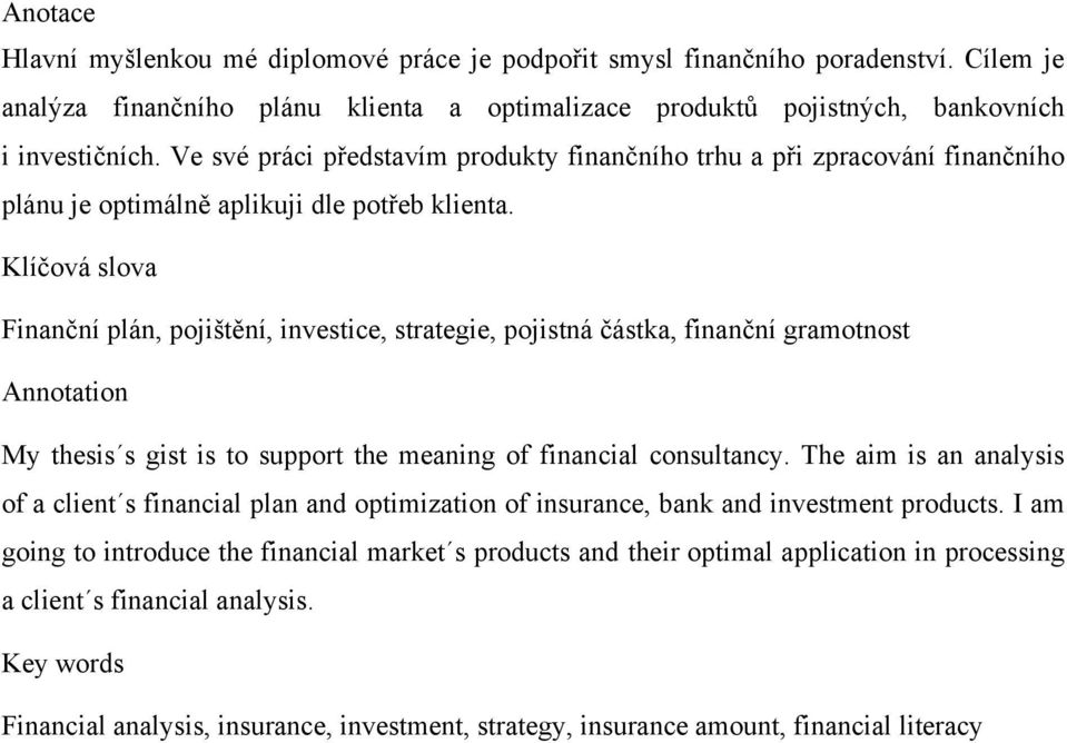 Klíčová slova Finanční plán, pojištění, investice, strategie, pojistná částka, finanční gramotnost Annotation My thesis s gist is to support the meaning of financial consultancy.
