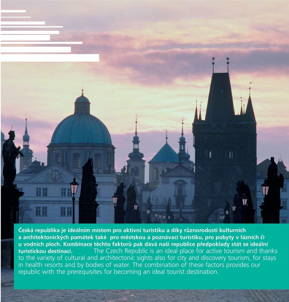The Czech Republic is an ideal place for active tourism and thanks to the variety of cultural and architectonic sights also for city and discovery tourism,