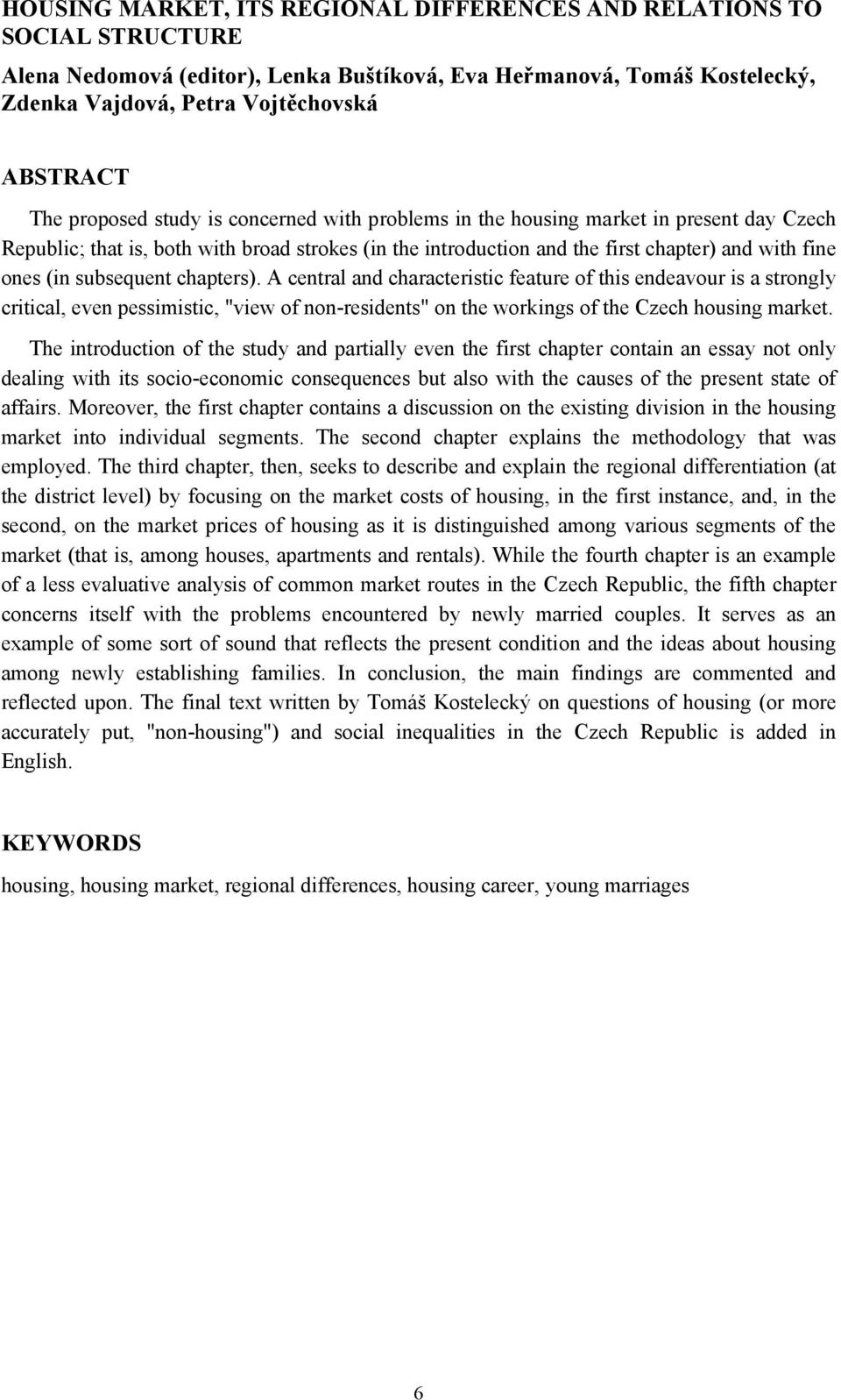 "subsequent chapters). A central and characteristic feature of this endeavour is a strongly critical, even pessimistic, ""view of non-residents"" on the workings of the Czech housing market."