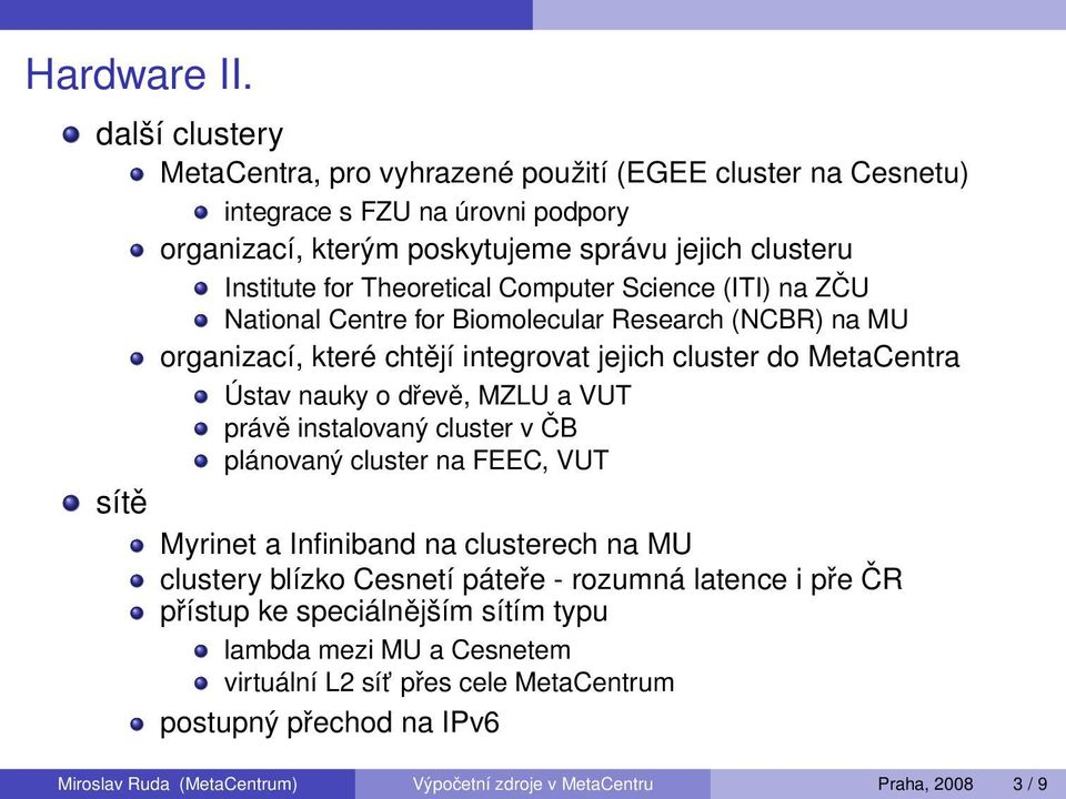 Theoretical Computer Science (ITI) na ZČU National Centre for Biomolecular Research (NCBR) na MU organizací, které chtějí integrovat jejich cluster do MetaCentra Ústav nauky o dřevě, MZLU