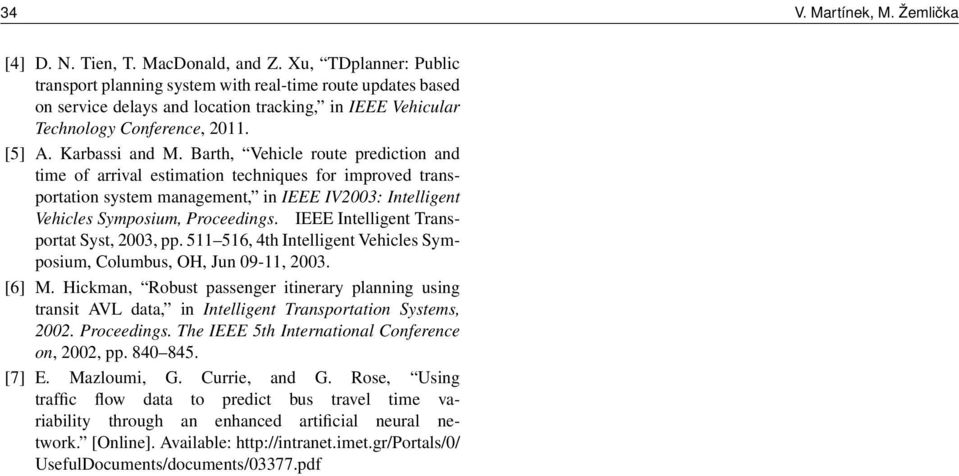 arth, Vehicle route prediction and time of arrival estimation techniques for improved transportation system management, in IEEE IV3: Intelligent Vehicles Symposium, Proceedings.