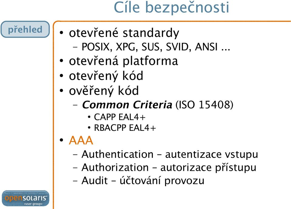 Criteria (ISO 15408) AAA CAPP EAL4+ RBACPP EAL4+ Authentication