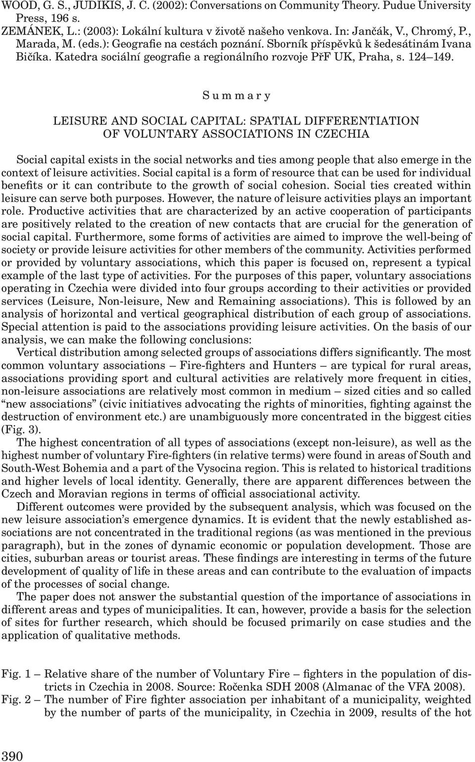 Summary LEISURE AND SOCIAL CAPITAL: SPATIAL DIFFERENTIATION OF VOLUNTARY ASSOCIATIONS IN CZECHIA Social capital exists in the social networks and ties among people that also emerge in the context of