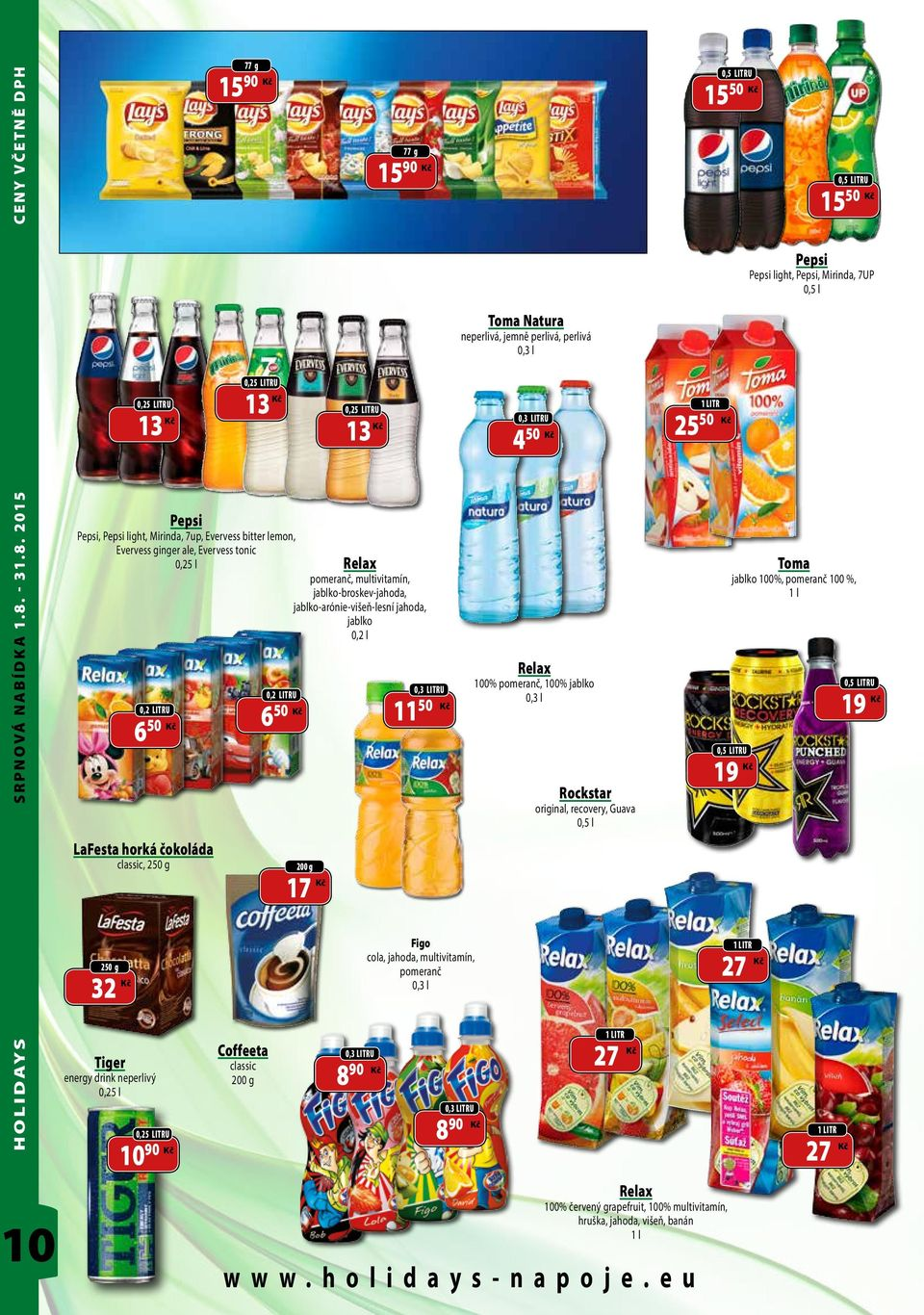 2015 CENY VČETNĚ DPH 0,25 LITRU 13 77 g 15 90 0,25 LITRU 13 0,25 LITRU 13 77 g 15 90 Pepsi Pepsi, Pepsi light, Mirinda, 7up, Evervess bitter lemon, Evervess ginger ale, Evervess tonic 0,25 l Relax