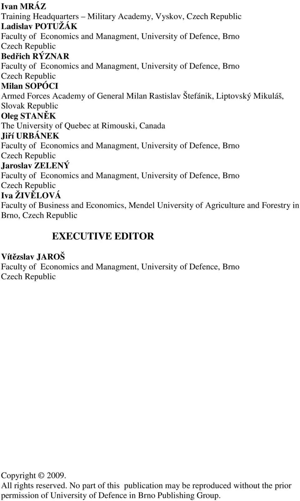 University of Quebec at Rimouski, Canada Jiří URBÁNEK Faculty of Economics and Managment, University of Defence, Brno Czech Republic Jaroslav ZELENÝ Faculty of Economics and Managment, University of