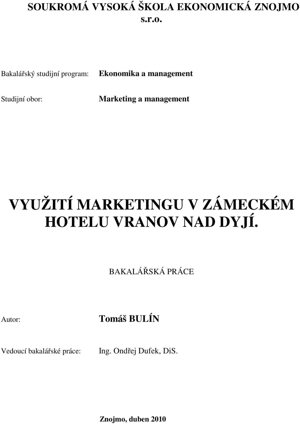 Marketing a management VYUŽITÍ MARKETINGU V ZÁMECKÉM HOTELU VRANOV NAD