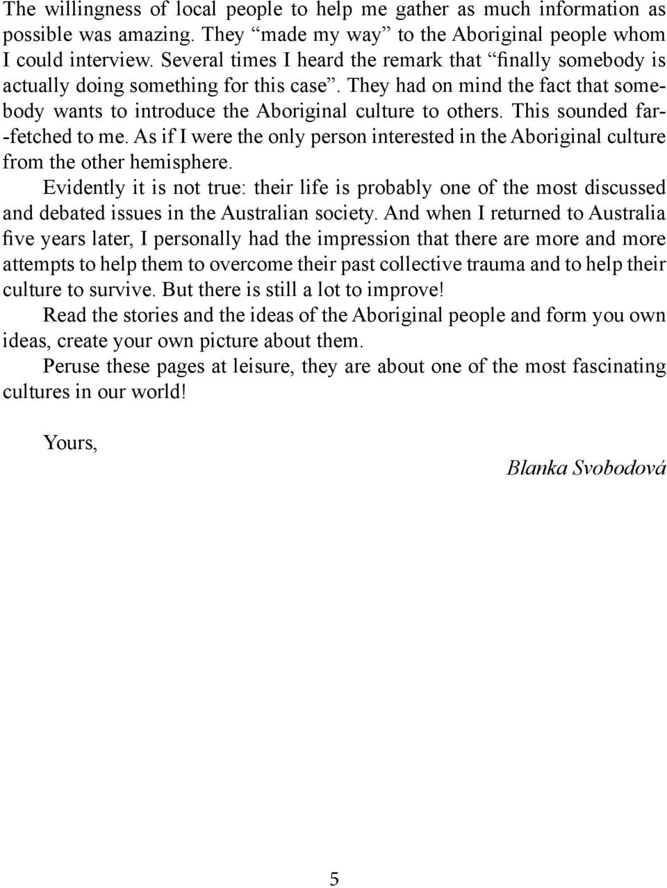 This sounded far- -fetched to me. As if I were the only person interested in the Aboriginal culture from the other hemisphere.