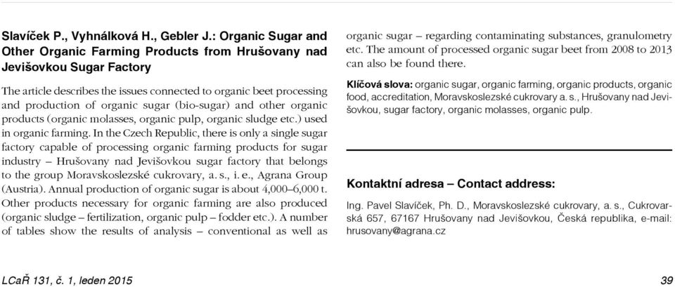 (bio-sugar) and other organic products (organic molasses, organic pulp, organic sludge etc.) used in organic farming.