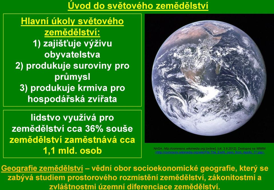 org [online]. [cit. 3.9.2012]. Dostupný na WWW: <http://commons.wikimedia.org/wiki/file:the_earth_seen_from_apollo_17.jpg>.