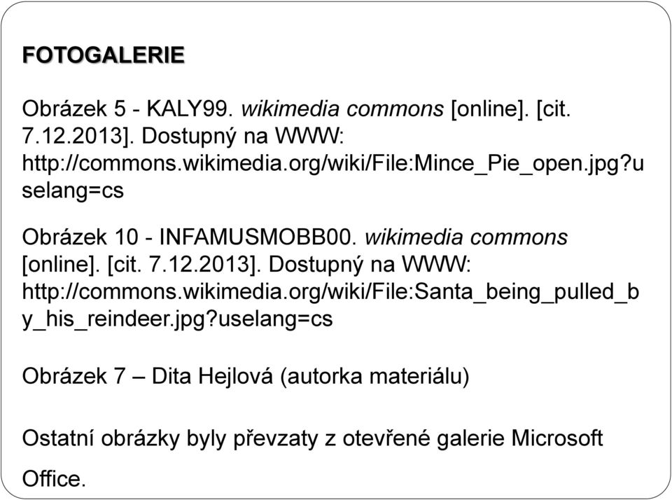 [cit. 7.12.2013]. Dostupný na WWW: http://commons.wikimedia.org/wiki/file:santa_being_pulled_b y_his_reindeer.jpg?