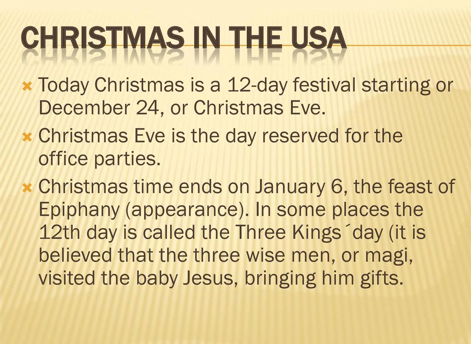 Christmas time ends on January 6, the feast of Epiphany (appearance).