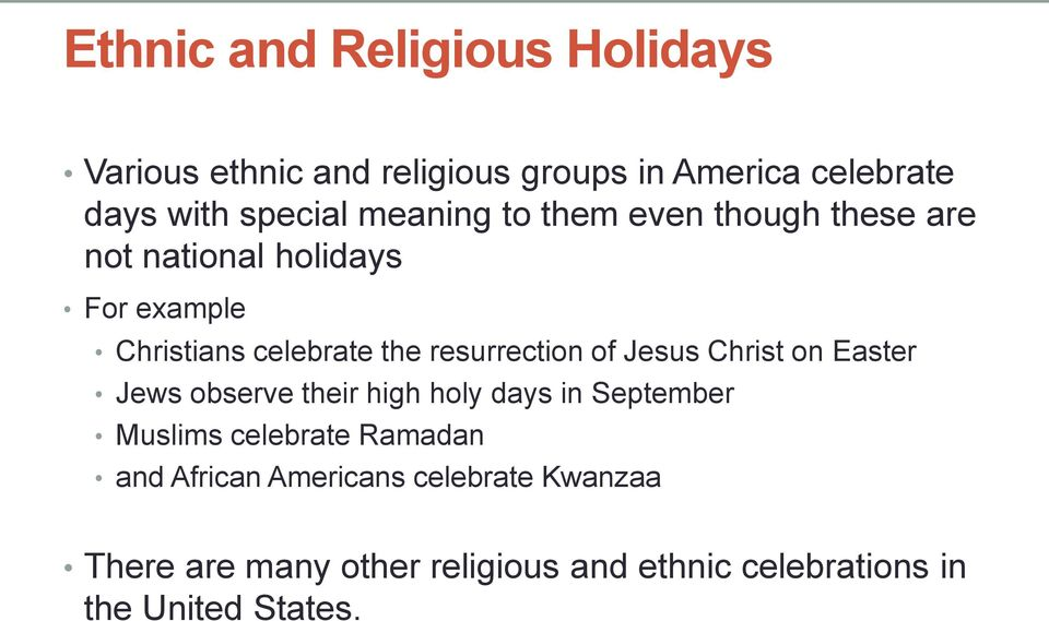 resurrection of Jesus Christ on Easter Jews observe their high holy days in September Muslims celebrate