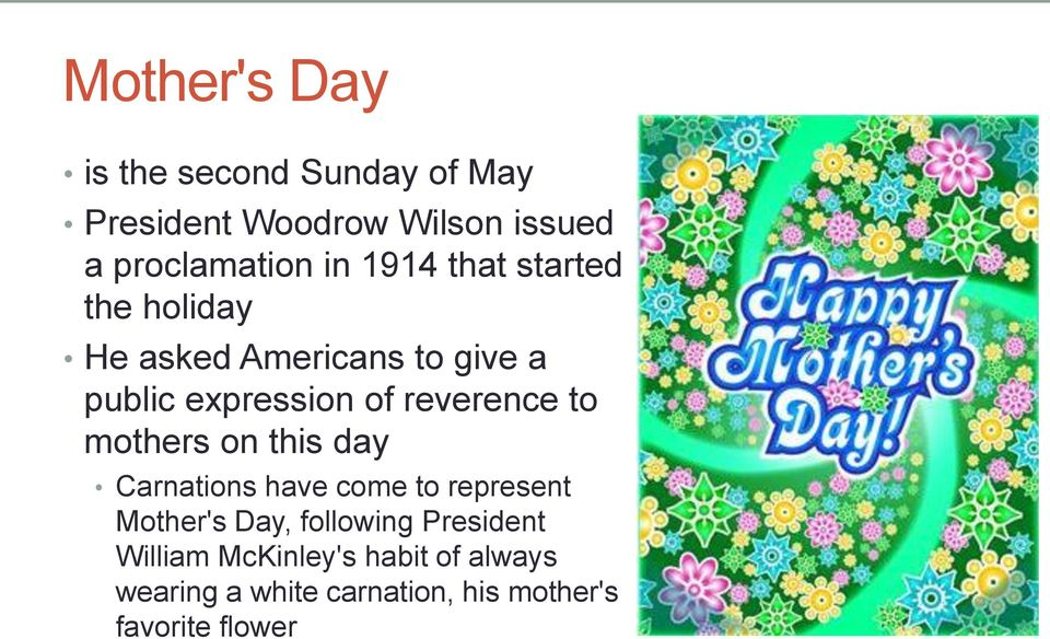 to mothers on this day Carnations have come to represent Mother's Day, following President