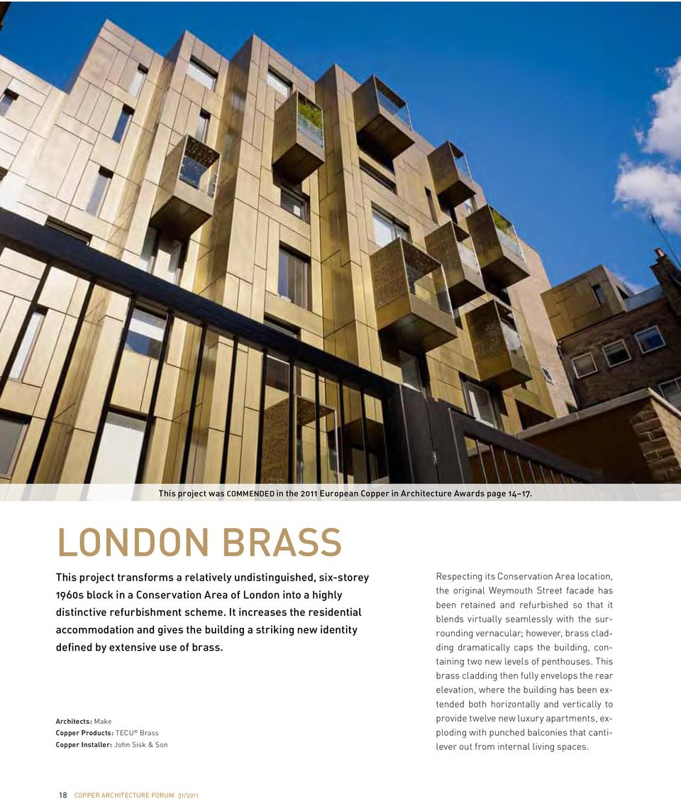 It increases the residential accommodation and gives the building a striking new identity defined by extensive use of brass.