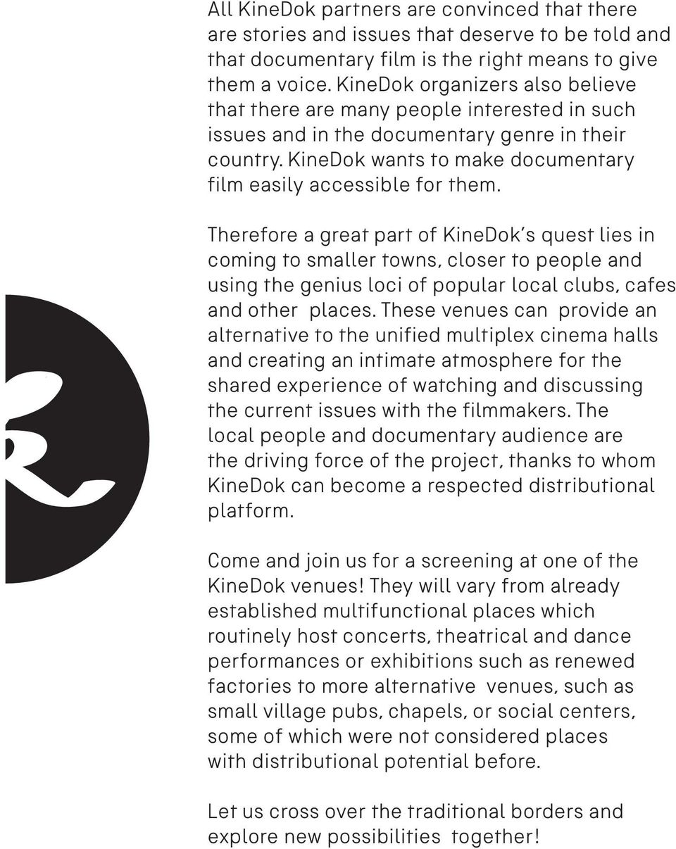 Therefore a great part of KineDok s quest lies in coming to smaller towns, closer to people and using the genius loci of popular local clubs, cafes and other places.