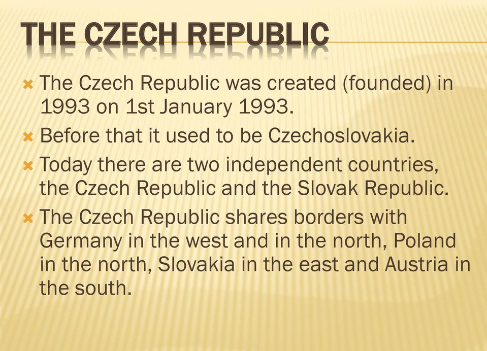 Today there are two independent countries, the Czech Republic and the Slovak Republic.