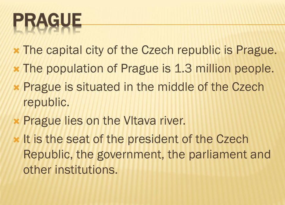 Prague is situated in the middle of the Czech republic.