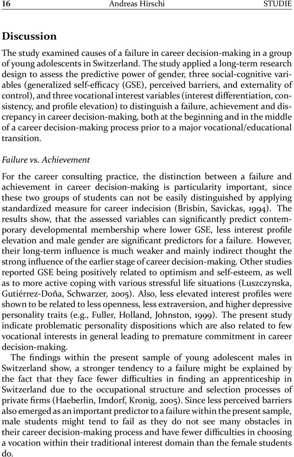 control), and three vocational interest variables (interest differentiation, consistency, and profile elevation) to distinguish a failure, achievement and discrepancy in career decision-making, both