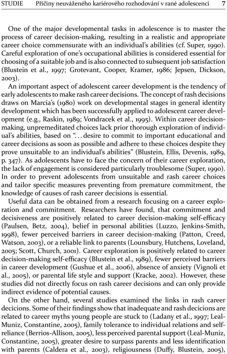Careful exploration of one s occupational abilities is considered essential for choosing of a suitable job and is also connected to subsequent job satisfaction (Blustein et al.