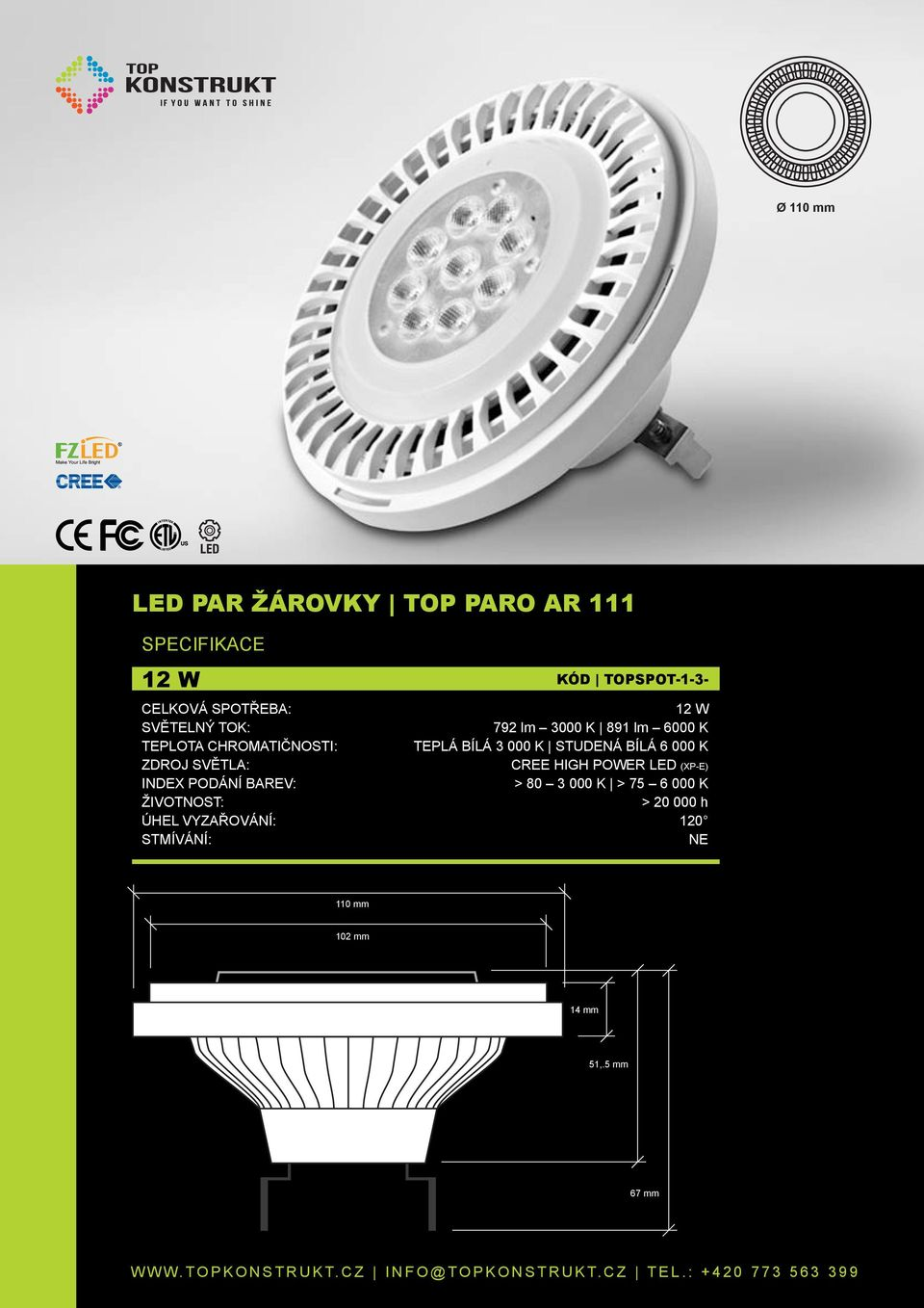 CREE HIGH POWER LED (XP-E) INDEX PODÁNÍ BAREV: > 80 3 000 K > 75 6 000 K >