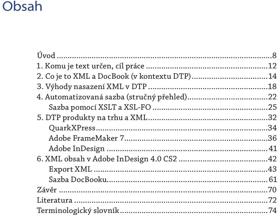 DTP produkty na trhu a XML...32 QuarkXPress...34 Adobe FrameMaker 7...36 Adobe InDesign...41 6.