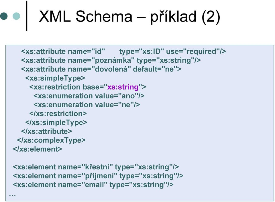 "<xs:enumeration value=""ano""/> <xs:enumeration value=""ne""/> </xs:restriction> </xs:simpletype> </xs:attribute>"