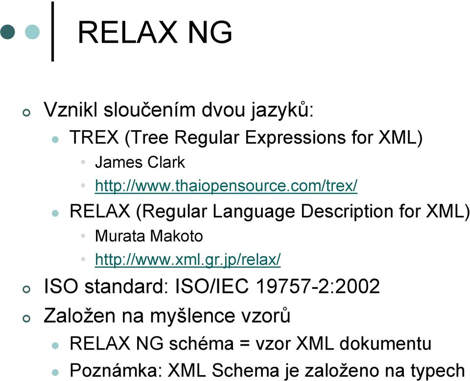 com/trex/ RELAX (Regular Language Description for XML) Murata Makoto http://www.xml.gr.