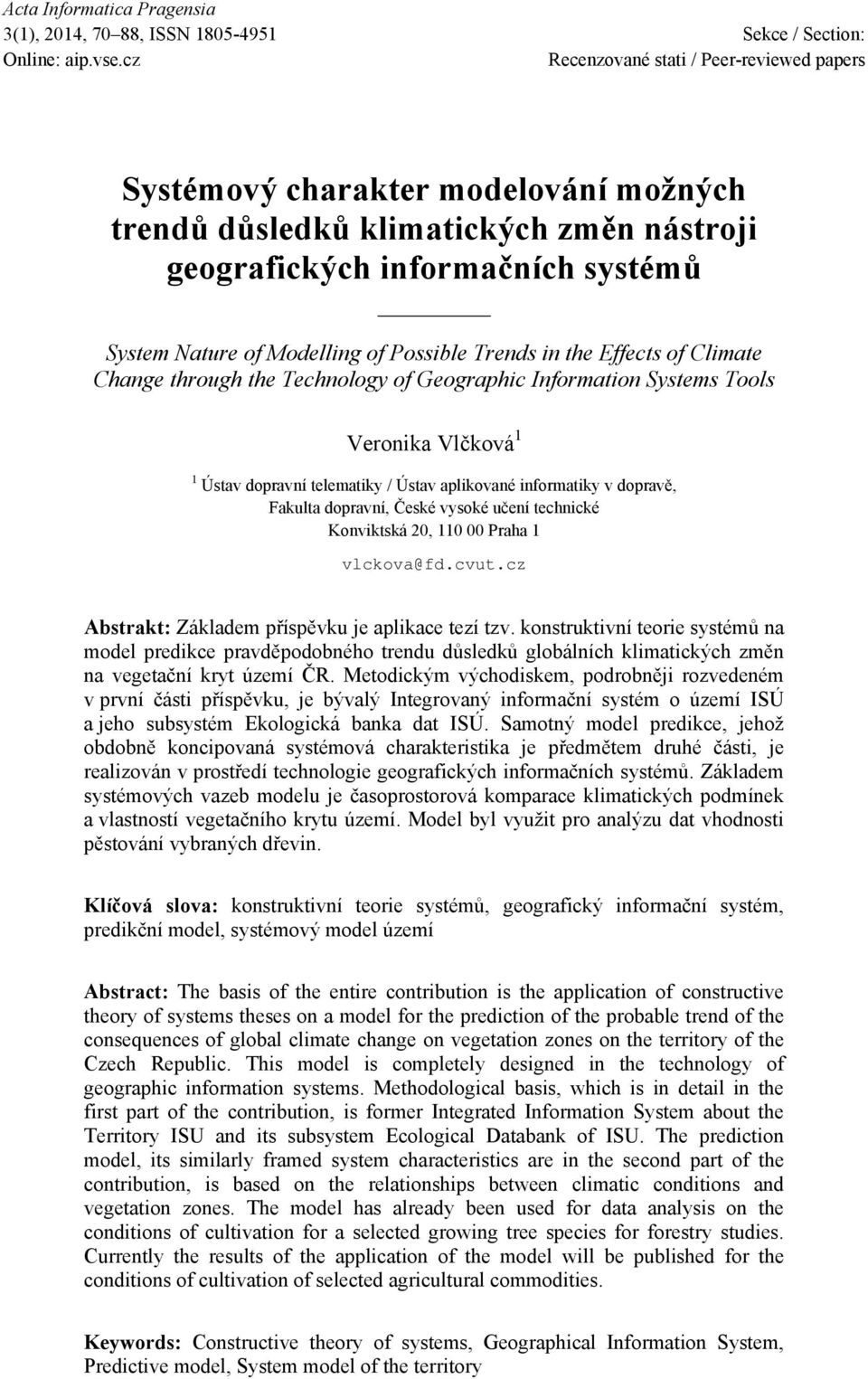 Trends in the Effects of Climate Change through the Technology of Geographic Information Systems Tools Veronika Vlčková 1 1 Ústav dopravní telematiky / Ústav aplikované informatiky v dopravě, Fakulta