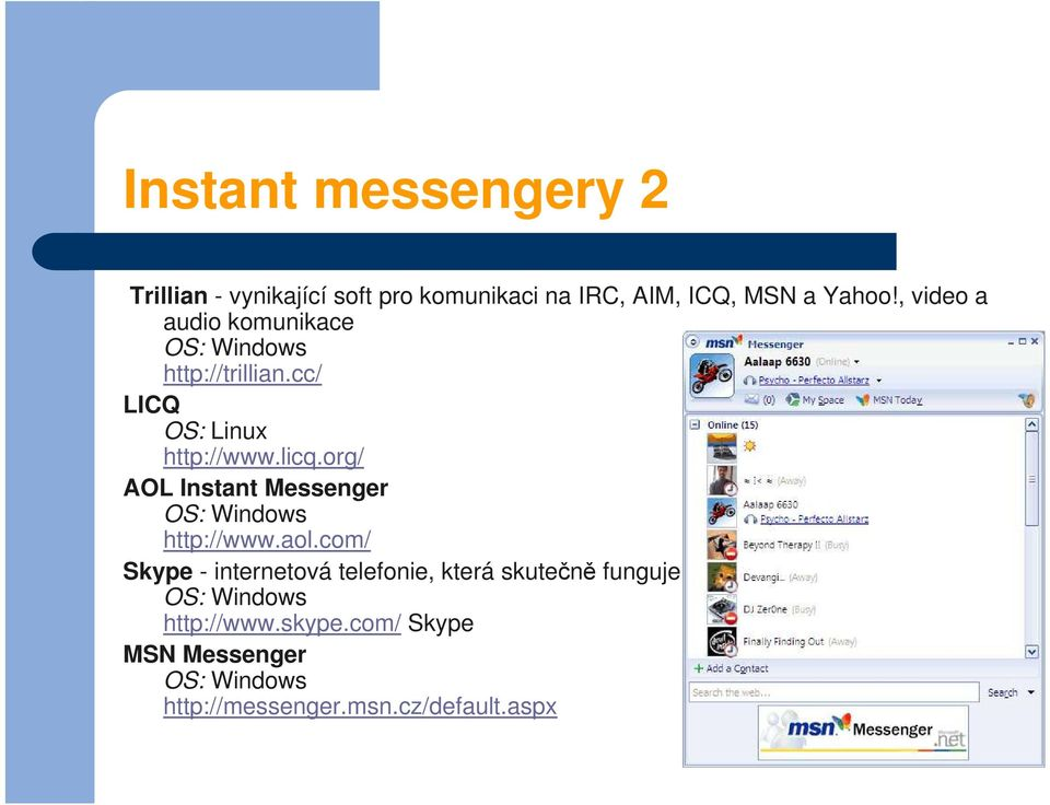 org/ AOL Instant Messenger OS: Windows http://www.aol.