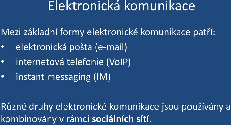 telefonie (VoIP) instant messaging (IM) Různé druhy