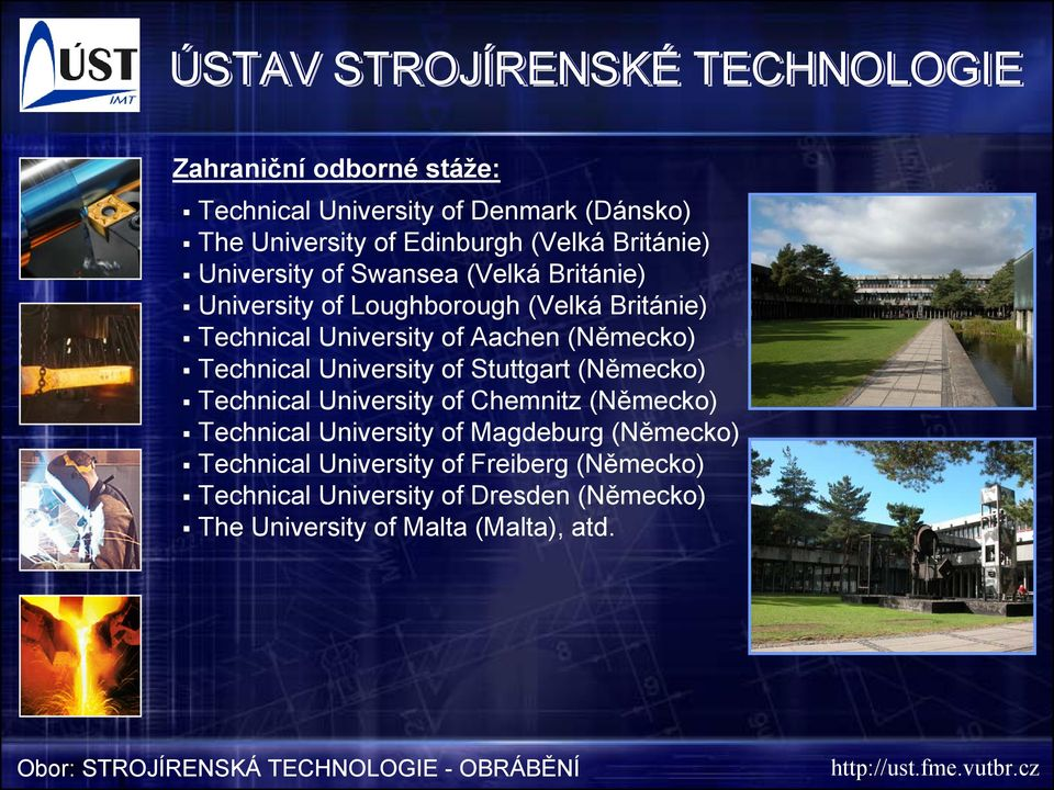 of Stuttgart (Německo) Technical University of Chemnitz (Německo) Technical University of Magdeburg (Německo) Technical University
