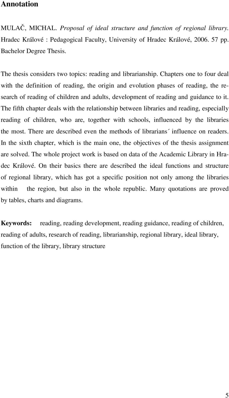 Chapters one to four deal with the definition of reading, the origin and evolution phases of reading, the research of reading of children and adults, development of reading and guidance to it.
