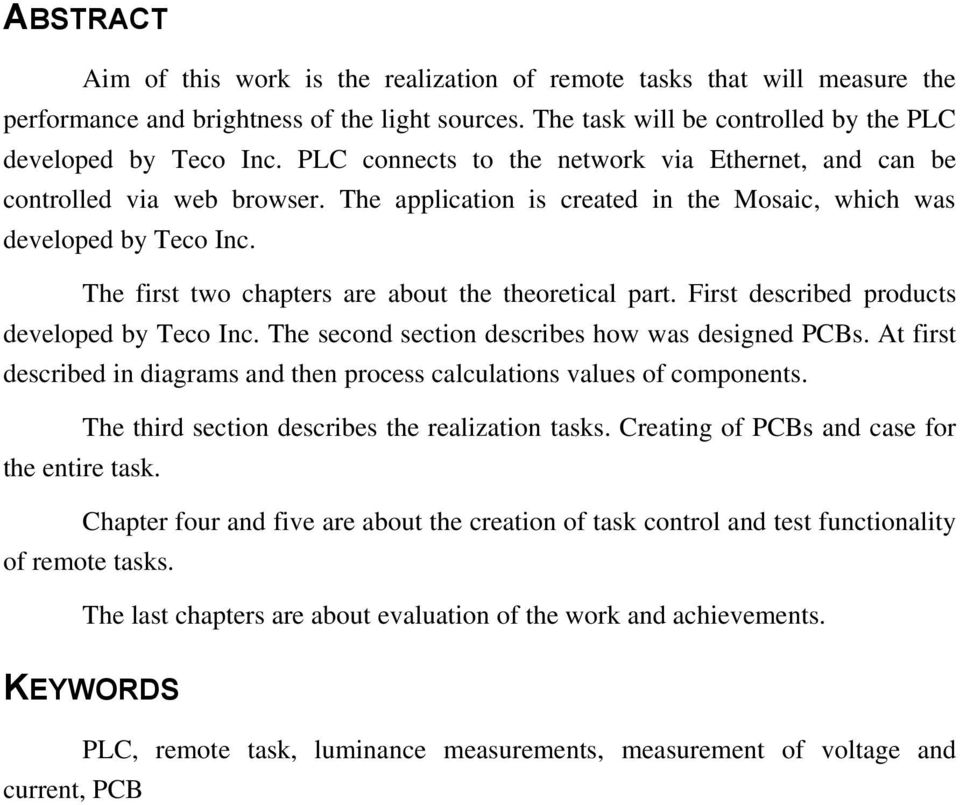 The first two chapters are about the theoretical part. First described products developed by Teco Inc. The second section describes how was designed PCBs.