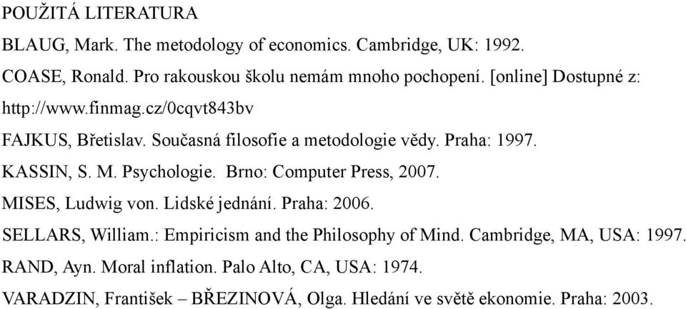 Psychologie. Brno: Computer Press, 2007. MISES, Ludwig von. Lidské jednání. Praha: 2006. SELLARS, William.: Empiricism and the Philosophy of Mind.