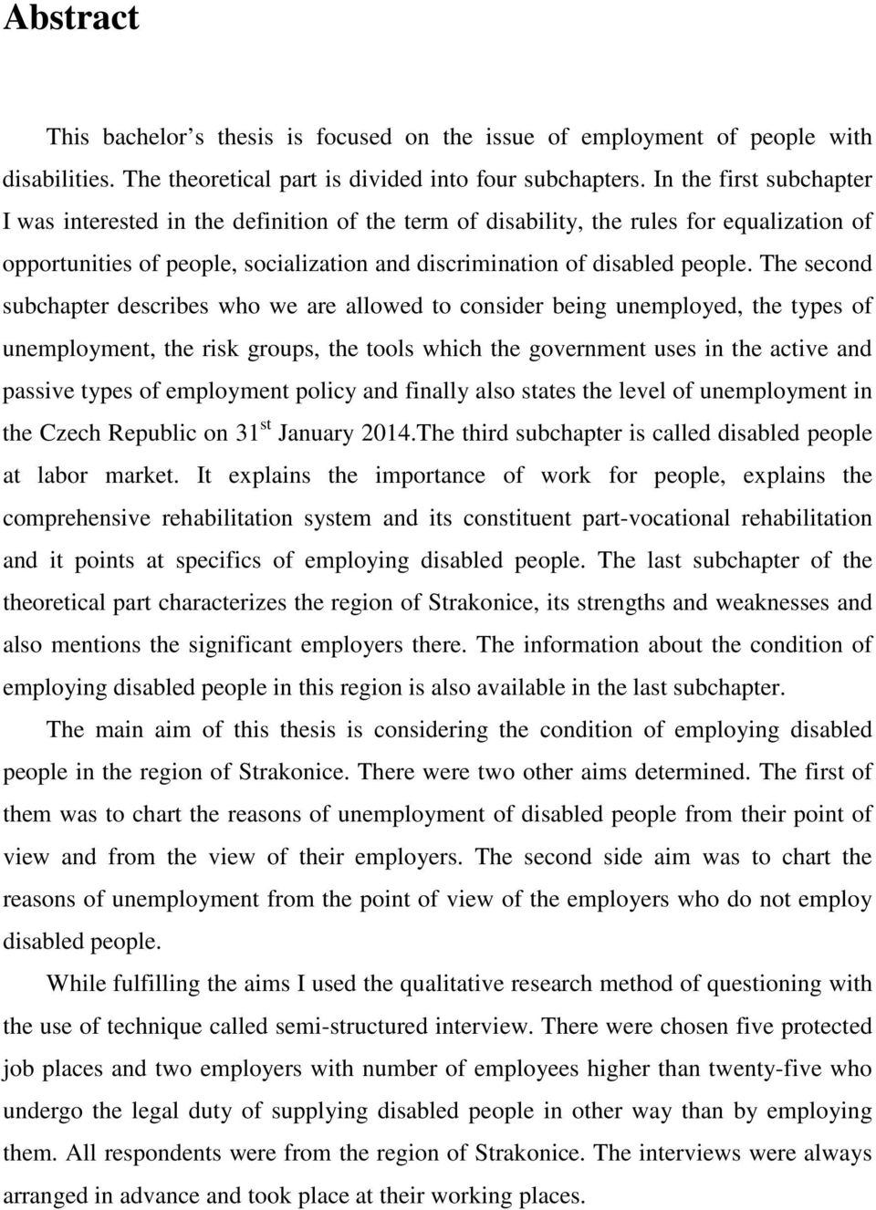 The second subchapter describes who we are allowed to consider being unemployed, the types of unemployment, the risk groups, the tools which the government uses in the active and passive types of