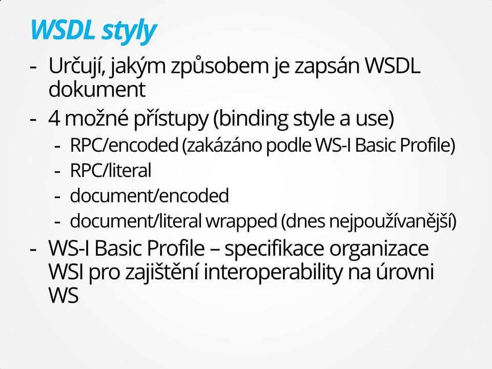 RPC/literal - document/encoded - document/literal wrapped (dnes nejpoužívanější)