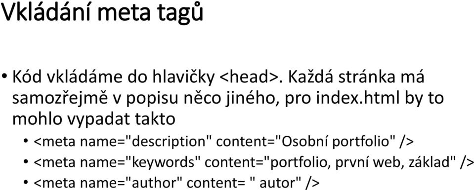 "html by to mohlo vypadat takto <meta name=""description"" content=""osobní"