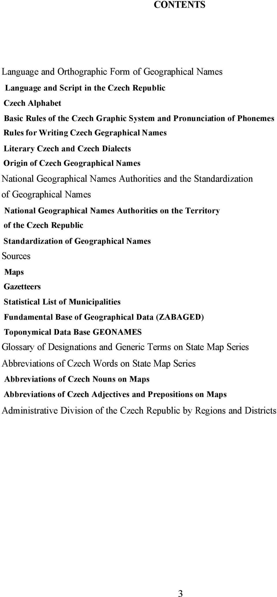 Geographical Names Authorities on the Territory of the Czech Republic Standardization of Geographical Names Sources Maps Gazetteers Statistical List of Municipalities Fundamental Base of Geographical