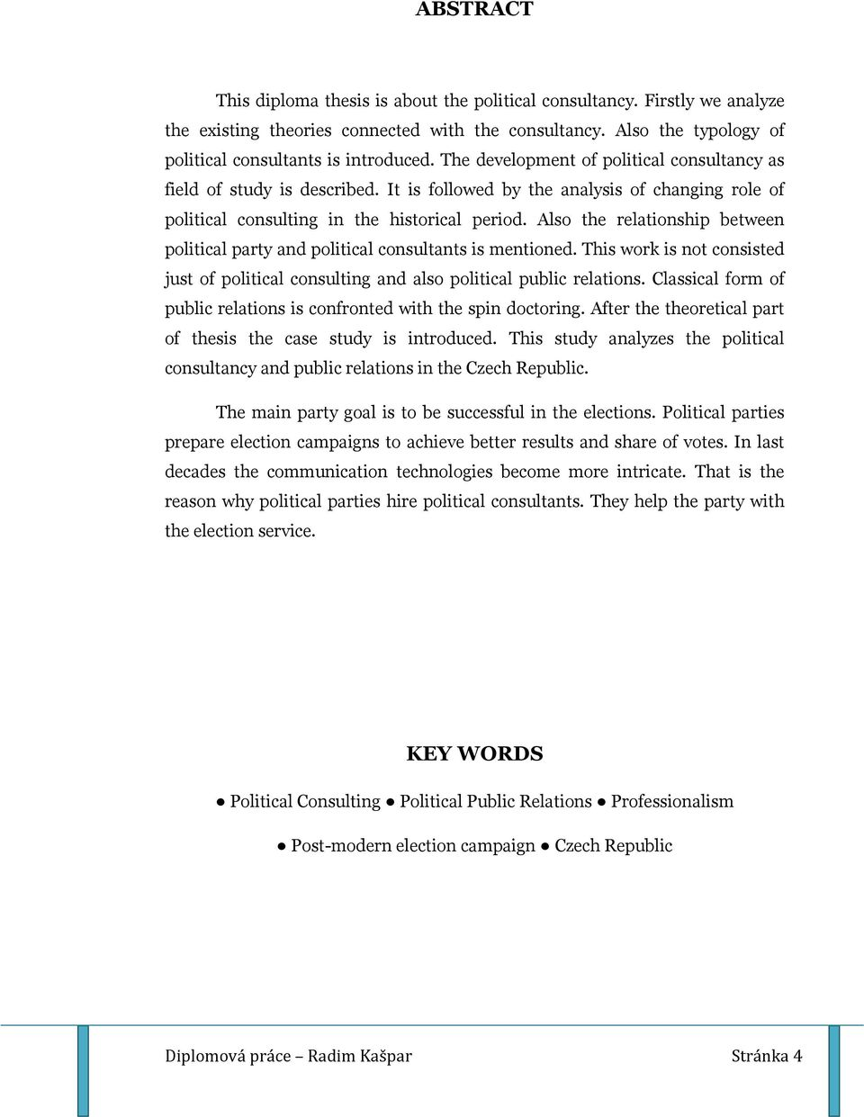 Also the relationship between political party and political consultants is mentioned. This work is not consisted just of political consulting and also political public relations.